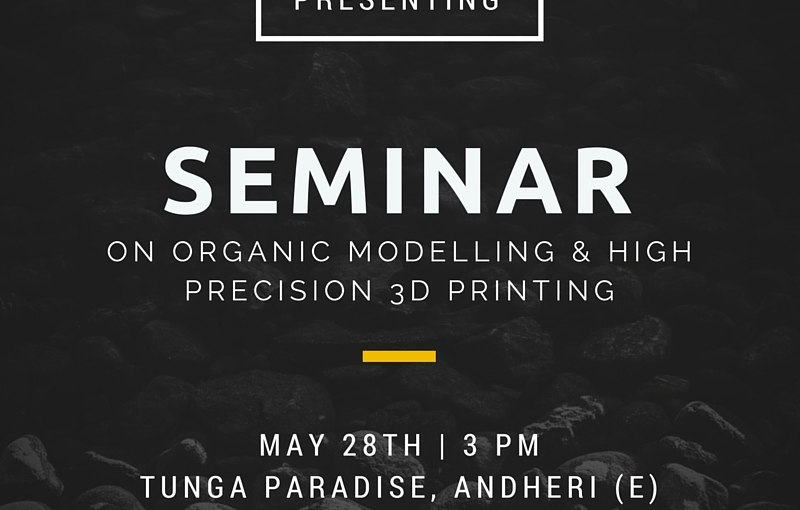 Seminar on Organic Modelling & High Precision 3DPrinting